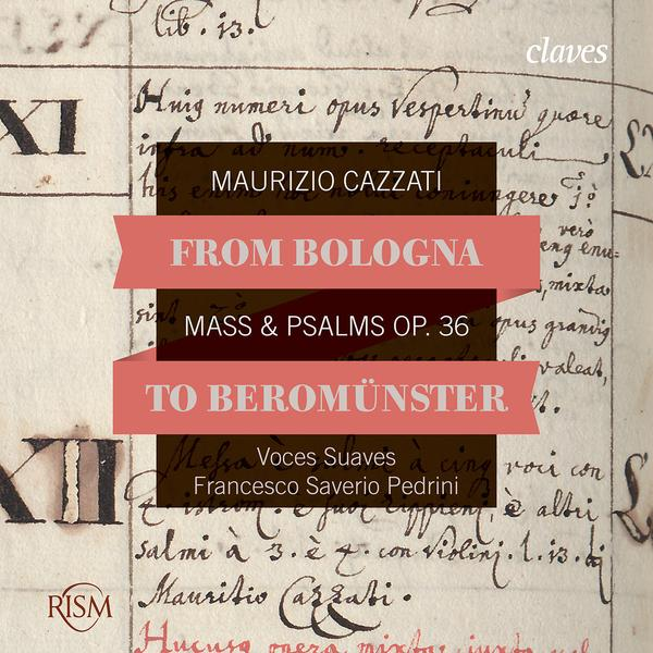 From Bologna to Beromünster (2016) Maurizio Cazzati: Mass & Psalms OP. 36